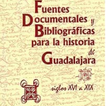 Fuentes documentales y bibliográficas para la historia de Guadalajara siglos XVI al XIX